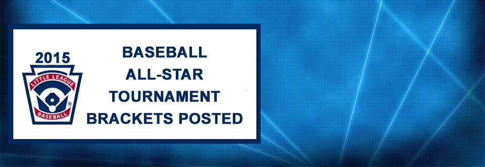 2015 BASEBALL ALL-STAR TOURNAMENT BRACKETS NOW POSTED